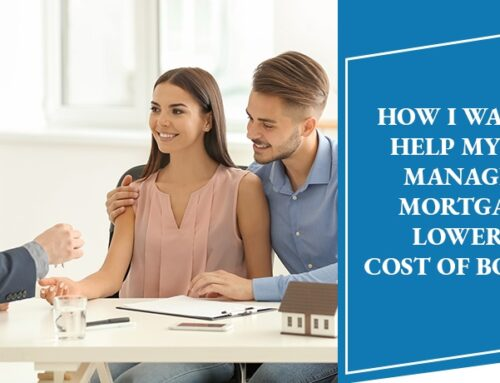 How I was able to help my clients manage their mortgage and lower their cost of borrowing